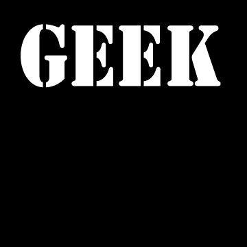GEEK, any smart person with an obsessive interest. WHITE by TOMSREDBUBBLE