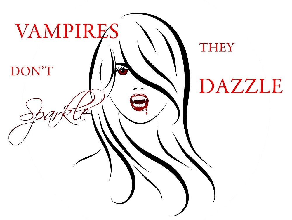 Vampires Don't Sparkle, They Dazzle by acjames