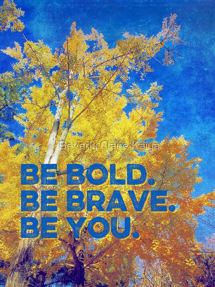 Be Bold Be Brave Be You Blazing Ginkgo Tree by Beverly Claire Kaiya
