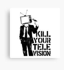 Kill Your Television Canvas Print