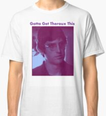 Gotta Get Theroux This! - BBC's Louis Theroux  Classic T-Shirt