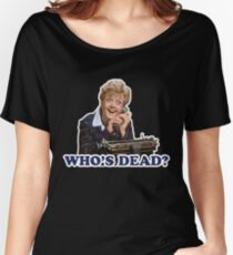 Who's dead? Murder she wrote Women's Relaxed Fit T-Shirt