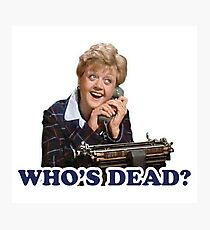 Who's dead? Murder she wrote Photographic Print