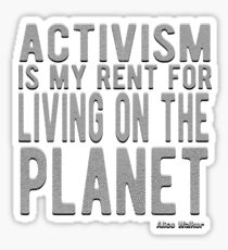 Activism is my rent for living on the planet. Alice Walker Quote Sticker