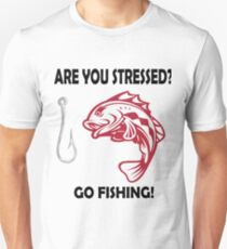 Are you Stressed? Go Fishing! Unisex T-Shirt