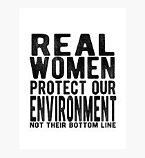 Real Women Protect Our Environment. Not Their Bottom Line. Photographic Print