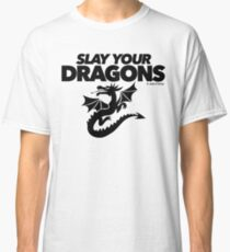 Slay Your Dragons (1) Classic T-Shirt