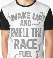 Wake up and smell the race fuel Graphic T-Shirt