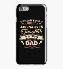Behind Every Great Journalist Daughter Is A Truly Amazing Dad iPhone Case/Skin