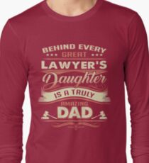 Behind Every Great Lawyer Daughter Is A Truly Amazing Dad Long Sleeve T-Shirt