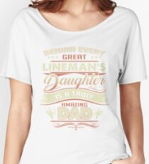 Behind Every Great Lineman Daughter Is A Truly Amazing Dad Women's Relaxed Fit T-Shirt