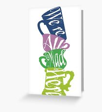 We're All Mad Tea Party Greeting Card