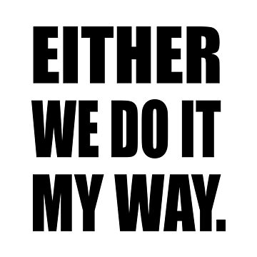 Either We Do It My Way by marke770