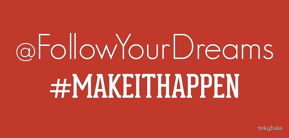 Follow your dreams by tekybala