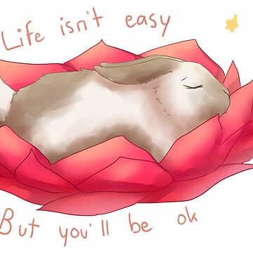 Life isn't easy, but you'll be ok by Reikiwie