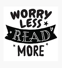 Worry less READ MORE Photographic Print