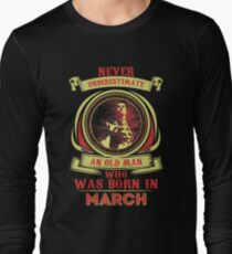 Nerver underestimate an old man who was born in March T-Shirt