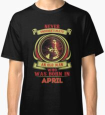Nerver underestimate an old man who was born in April Classic T-Shirt