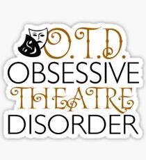 O.T.D. Obsessive Theatre Disorder Sticker