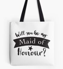 Will you be my maid of honour?  Tote Bag