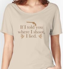 If I told you where I shoot, I lied. Women's Relaxed Fit T-Shirt