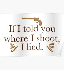 If I told you where I shoot, I lied. Poster
