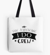 The awesome I Do CREW Tote Bag