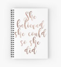 Rose gold she believed she could so she did Spiral Notebook