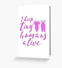 I keep tiny humans alive (mother in pink) Greeting Card