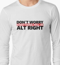 Everything Will Be ALT RIGHT GOP Long Sleeve T-Shirt