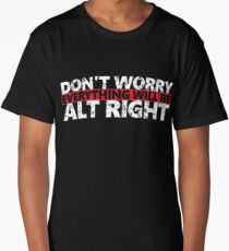 Everything Will Be ALT RIGHT GOP Long T-Shirt