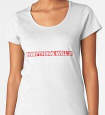 Everything Will Be ALT RIGHT GOP Women's Premium T-Shirt