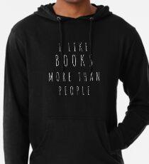 Ich mag Bücher mehr als Leute Leichter Hoodie