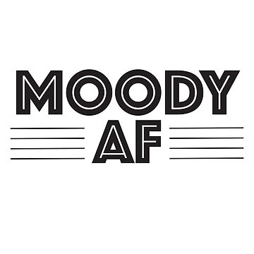 Moody AF Funny Design by kudostees