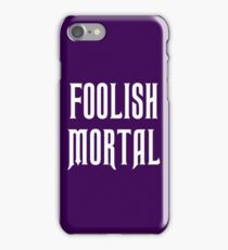 foolish mortal - haunted mansion iPhone Case/Skin