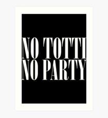 No Totti No Party - V3 Art Print
