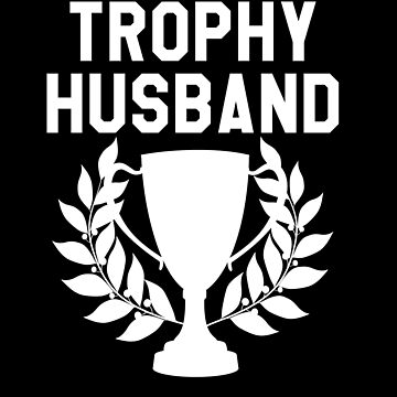 Trophy Husband Tee | Mens Funny Father's Day T-Shirt by LOVE4ARTS