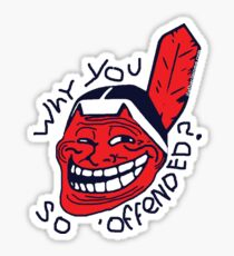 """Cleveland Indians Chief Wahoo """"Why You So Offended"""" Sticker"""