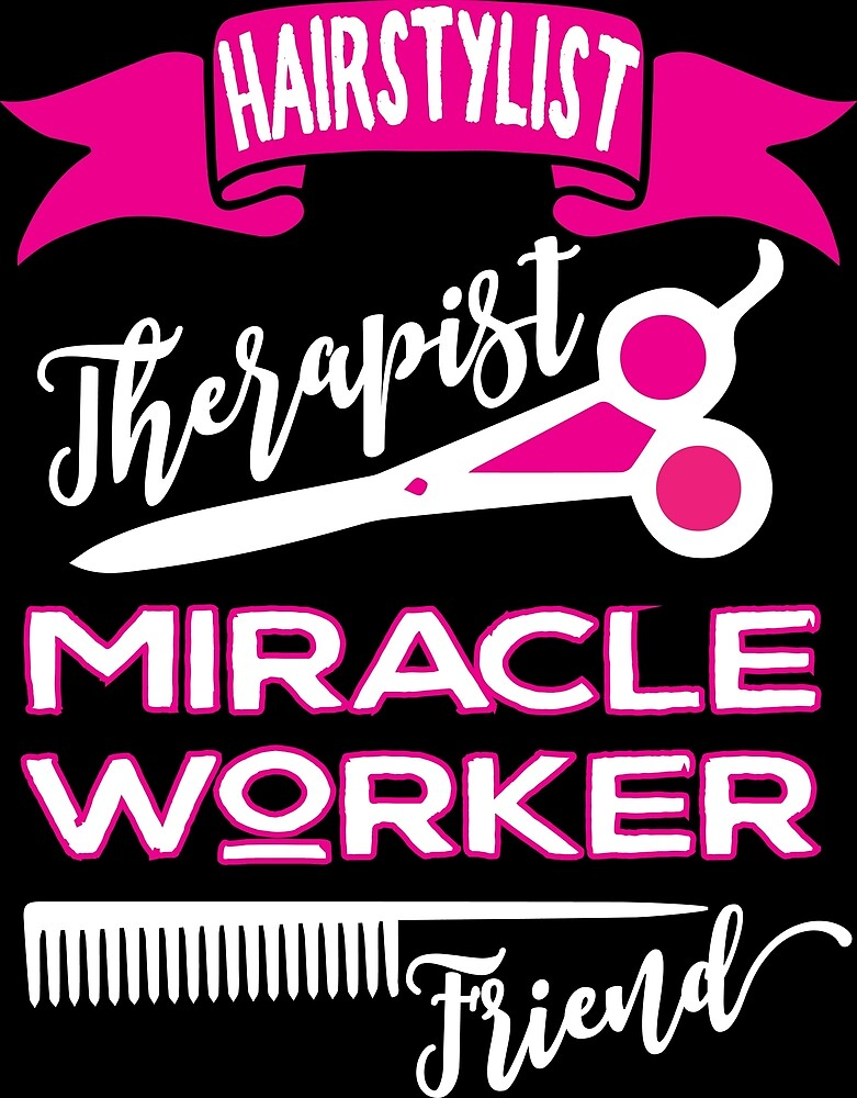 Hairstylist-Therapist, Miracle Worker, Friend hair dresser salon hairdressing by papillondesign
