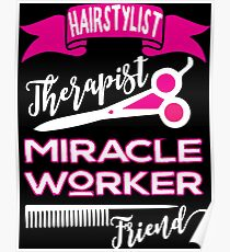 Hairstylist-Therapist, Miracle Worker, Friend hair dresser salon hairdressing Poster