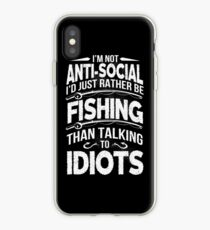 I'M NOT ANTI-SOCIAL I'D JUST RATHER BE FISHING THAN TALKING TO IDIOTS iPhone Case