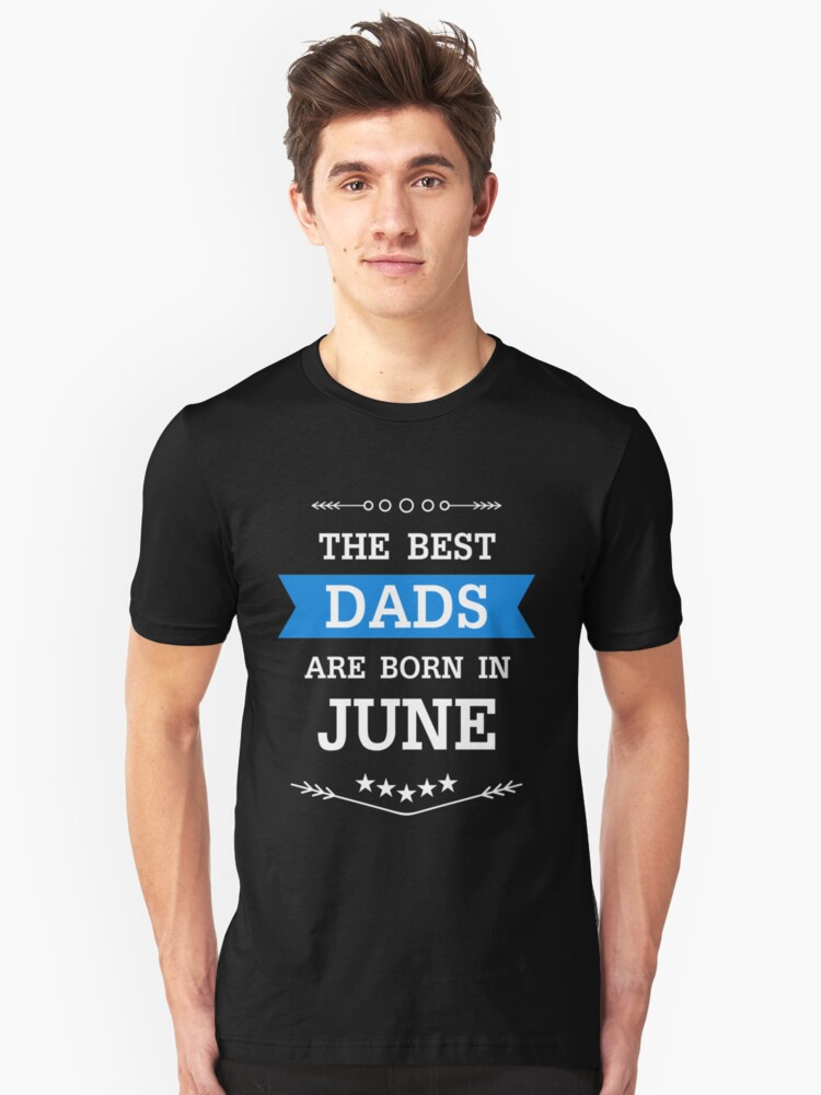 THE BEST DADS ARE BORN IN JUNE Unisex T-Shirt Front