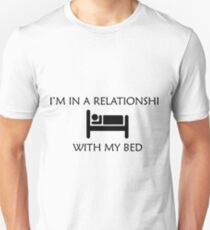 I'm in a relationship with my bed Unisex T-Shirt