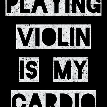 Playing Violin is my Cardio | violinist by gbrink
