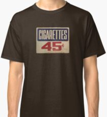 cigarettes forty five cents Classic T-Shirt