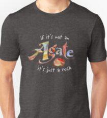 If It's Not An Agate It's Just A Rock T-Shirt T-Shirt
