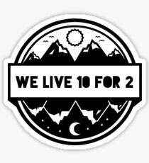 WE LIVE 10 FOR 2 CAMP Sticker
