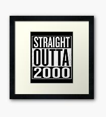 Straight Outta 2000 Framed Print