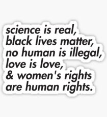 Wissenschaft ist real, schwarze Leben sind wichtig, Liebe ist Liebe und Frauenrechte sind Menschenrechte Sticker
