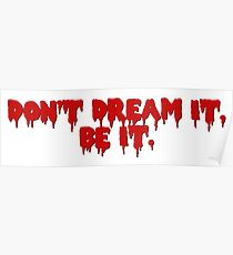 Don't Dream It, Be It. Poster